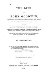 The Life of John Goodwin: Comprising an Account of the Controversies in which He was Engaged in Defence of Universal Toleration in Matters of Religion, and of the Universal Redemption of Mankind by the Death of Christ: with a Review of Several Public Transactions in Great Britain, During the Civil Wars and the Commonwealth