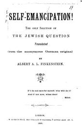 Self-emancipation!: The Only Solution of the Jewish Question