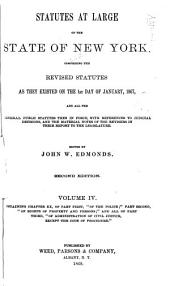 Statutes at Large of the State of New York: Comprising the Revised Statutes, as They Existed on the 1st Day of January, 1867, and All the General Public Statutes Then in Force, with References to Judicial Decisions, and the Material Notes of the Revisers in Their Report to the Legislature, Volume 4