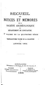 Recueil des notices et mémoires de la Société archéologique du département de Constantine: Volume38