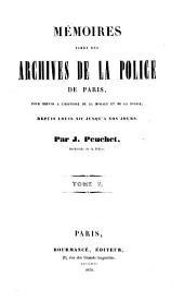 Mémoires tirés des Archives de la Police de Paris: pour servir à l'histoire de la morale et de la police depuis Louis XIV jusqu'à nos jours, Volume5