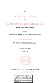 The Life and Times of Sir Thomas Gresham, Founder of the Royal Exchange: Including Notices of Many of His Contemporaries. With Illustrations, Volume 2