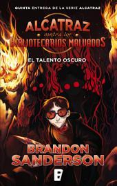 El talento oscuro (Alcatraz contra los Bibliotecarios Malvados 5): The Dark Talent