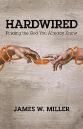 Hardwired: Finding the God You Already Know