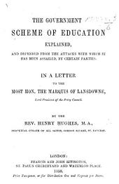 The Government Scheme of Education Explained and Defended ... in a Letter to the ... Marquis of Lansdowne