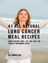 41 All Natural Lung Cancer Meal Recipes : Cancer Fighting Foods That Will Help You Stimulate Your Immune System