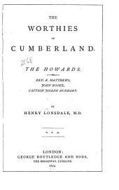 """The Howards (introductory) Lord William Howard (""""Belted Well"""" of Naworth), Charles, eleventh duke of Norfolk, Henry Howard of Corby castle, George, seventh earl of Carlisle, Rev. Richard Matthews, John Rooke, Captain Joseph Huddart"""