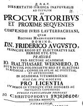 Dissertatio ivridica inavgvralis ad titvlvm de procvratoribvs et proxime seqventes compendii ivris Lavterbachiani