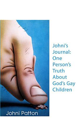 Johni s Journal  One Person s Truth About God s Gay Children PDF