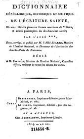 Dictionnaire genealogique, historique et critique de l'ecriture sainte, ou sont refutes plusieurs fausses assertions de Voltaire, et autres philosophes du 18e sieclei par l'Abbe +++, rev. corr. et publ. par l'Abbe Sicard