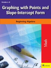 Graphing with Points and Slope-Intercept Form: Beginning Algebra