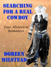 Searching for a Real Cowboy: Four Historical Romances