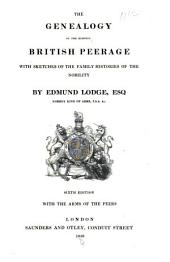 The Genealogy of the Existing British Peerage: With Sketches of the Family Histories of the Nobility