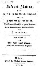 Kaspars Zögling oder der Sieg der Bescheidenheit auf der Insel des Vergnügens. Original-Singspiel in zween Aufz. Musik von Ferdinand Kauer