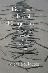 Living with Moral Disagreement: The Enduring Controversy about Affirmative Action