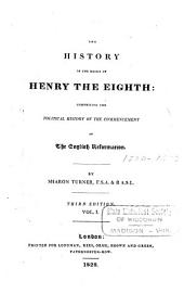 The History of the Reign of Henry the Eighth: Comprising the Political History of the Commencement of the English Reformation, Volume 1