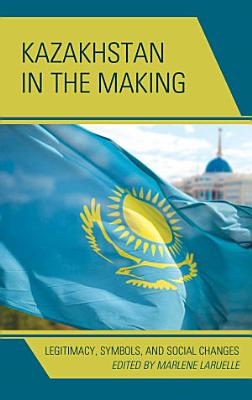 Kazakhstan in the Making PDF