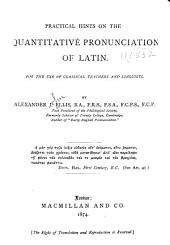 Practical Hints on the Quantitative Pronunciation of Latin: For the Use of Classical Teachers and Linguists