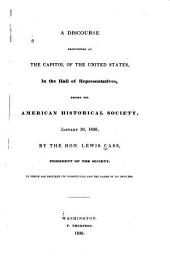 A Discourse Pronounced at the Capitol of the United States: In the Hall of Representatives, Before the American Historical Society, January 30, 1836