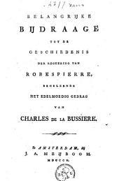 Belangrijke bijdrage tot de geschiedenis der regeering van Robespierre