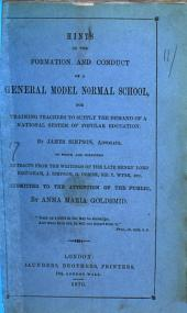 Hints on the Formation and Conduct of a General Model Normal School, for Training Teachers to Supply the Demand of a National System of Popular Education