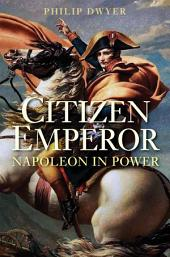 Citizen Emperor: Napoleon in Power