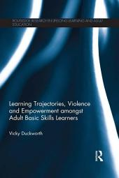 Learning Trajectories, Violence and Empowerment amongst Adult Basic Skills Learners