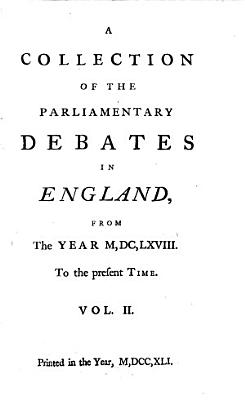 A Collection Of The Parliamentary Debates In England From The Year M DC LXVIII  To the Present Time PDF