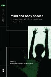 Mind and Body Spaces: Geographies of Illness, Impairment and Disability
