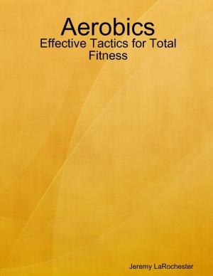Aerobics   Effective Tactics for Total Fitness PDF