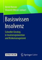 Basiswissen Insolvenz: Schneller Einstieg in Insolvenzprävention und Risikomanagement