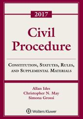 Civil Procedure: Constitution, Statutes, Rules and Supplemental Materials, 2017