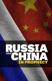 Russia and China in Prophecy: What Bible prophecy reveals about Asia