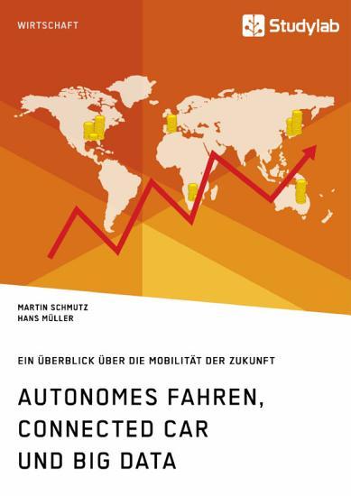 Autonomes Fahren  Connected Car und Big Data  Ein   berblick   ber die Mobilit  t der Zukunft PDF