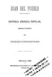 Juan del Pueblo: historia amorosa popular, ordenada é ilustrada