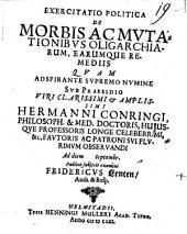 Exercitatio politica de morbis ac mutationibus oligarchiarum, earumque remediis