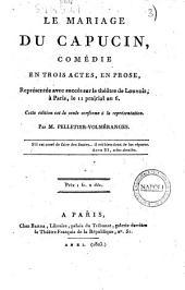 Le mariage du capucin, comédie en trois actes, en prose, représentée avec succés sur le théâtre de Louvois, à Paris, le 11 prairal an 6. ... par m. Pelletier-Volméranges