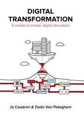 Digital Transformation: A Model to Master Digital Disruption