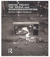 Social Policy, the Media and Misrepresentation