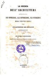 La scienza dell'architettura applicata alla costruzione, alla distribuzione, alla decorazione degli edifici civili per Francesco De Cesare: Volume 3
