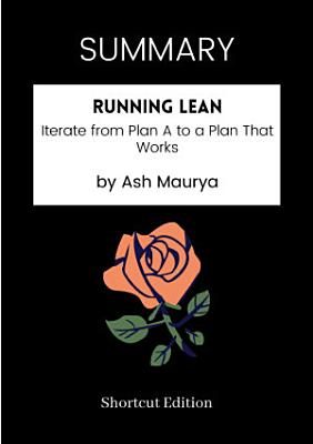 SUMMARY   Running Lean  Iterate From Plan A To A Plan That Works By Ash Maurya