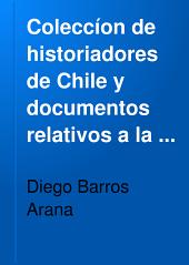 Coleccíon de historiadores de Chile y documentos relativos a la historia nacional: Volumen 17