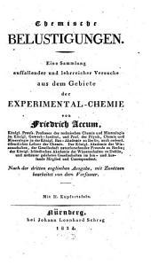 Chemische Belustigungen: eine Sammlung auffallender und lehrreicher Versuche aus dem Gebiete der Experimental-Chemie