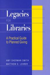 Legacies for Libraries: A Practical Guide to Planned Giving