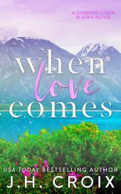 When Love Comes: A Diamond Creek, Alaska Novel