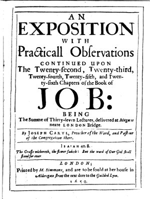 An Exposition with Practicall Observations continued upon the twenty second  twenty third  twenty fourth  twenty fifth  and twenty sixth chapters of the Book of Job  being the summe of thirty seven lectures  etc  With the text