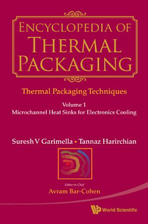 Encyclopedia Of Thermal Packaging   Set 1  Thermal Packaging Techniques  A 6 volume Set  PDF