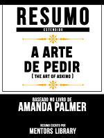 Resumo Estendido  A Arte De Pedir  The Art Of Asking    Baseado No Livro De Amanda Palmer PDF