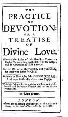 Trait   de la devotion  The practice of devotion  or  A treatise of divine love     Written in French     and now faithfully done into English     In two parts