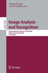 Image Analysis and Recognition: 6th International Conference, ICIAR 2009, Halifax, Canada, July 6-8, 2009, Proceedings